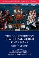 The Cambridge World History: Volume 6, The Construction of a Global World, 1400-1800 CE, Part 1, Foundations by Jerry H. Bentley