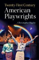 Twenty-First Century American Playwrights by Christopher (University of East Anglia) Bigsby