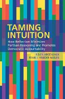 Taming Intuition How Reflection Minimizes Partisan Reasoning and Promotes Democratic Accountability by Kevin (Temple University, Philadelphia) Arceneaux, Ryan J. (Temple University, Philadelphia) Vander Wielen