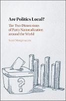 Are Politics Local? The Two Dimensions of Party Nationalization Around the World by Scott Morgenstern