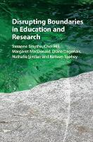 Disrupting Boundaries in Education and Research by Suzanne (Simon Fraser University, British Columbia) Smythe, Cher (Simon Fraser University, British Columbia) Hill, M MacDonald