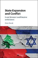 State Expansion and Conflict In and Between Israel/Palestine and Lebanon by Oren Barak