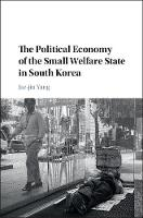 The Political Economy of the Small Welfare State in South Korea by Jae-Jin Yang