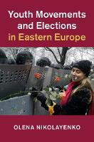 Youth Movements and Elections in Eastern Europe by Olena Nikolayenko