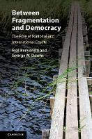 Between Fragmentation and Democracy The Role of National and International Courts by Eyal (University of Cambridge) Benvenisti, George W. Downs