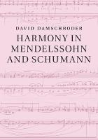 Harmony in Mendelssohn and Schumann by David (University of Minnesota) Damschroder