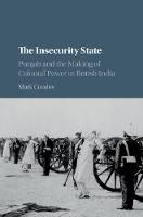The Insecurity State Punjab and the Making of Colonial Power in British India by Mark (Queen Mary University of London) Condos