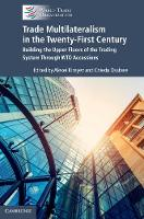 Trade Multilateralism in the Twenty-First Century Building the Upper Floors of the Trading System Through WTO Accessions by Alexei (International Monetary Fund Institute, Washington DC) Kireyev