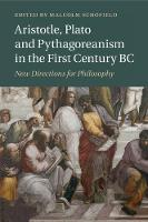 Aristotle, Plato and Pythagoreanism in the First Century BC New Directions for Philosophy by Malcolm (University of Cambridge) Schofield