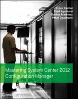 Mastering System Center 2012 Configuration Manager by Steve Rachui, Kent Agerlund, Santos Martinez, Peter Daalmans
