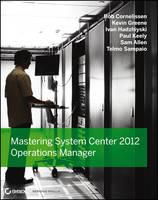 Mastering System Center 2012 Operations Manager by Paul Keely, Bob Cornelissen, Ivan Hadzhiyski, Kevin Greene