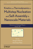 Advances in Chemical Physics Kinetics and Thermodynamics of Multistep Nucleation and Self-Assembly in Nanoscale Materials by Gregoire Nicolis