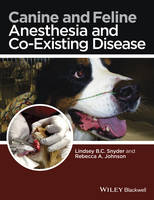 Canine and Feline Anesthesia and Co-Existing Disease by Lindsey B. C. Snyder