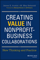Creating Value in Nonprofit-Business Collaborations New Thinking and Practice by James E. Austin, M. May Seitanidi