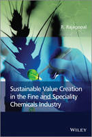 Sustainable Value Creation in the Fine and Speciality Chemicals Industry by R. Rajagopal