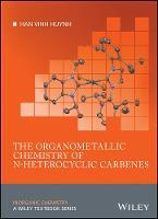 The Organometallic Chemistry of N-Heterocyclic Carbenes by Han Vinh Huynh