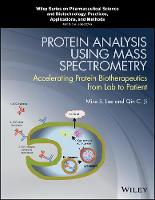 Protein Analysis using Mass Spectrometry Accelerating Protein Biotherapeutics from Lab to Patient by Mike S. Lee