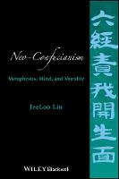 Neo-Confucianism Metaphysics, Mind, and Morality by JeeLoo Liu