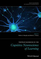 The Wiley Handbook on the Cognitive Neuroscience of Learning by Robin A. Murphy