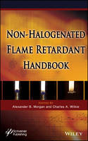 The Non-halogenated Flame Retardant Handbook by Alexander B. Morgan, Charles A. Wilkie