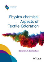 Physico-Chemical Aspects of Textile Coloration by Stephen M. Burkinshaw