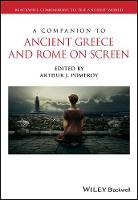 A Companion to Ancient Greece and Rome on Screen by Arthur J. Pomeroy
