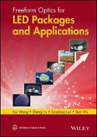 Freeform Optics for Led Packages and Applications by Kai Wang, Sheng Liu, Xiaobing Luo, Dan Wu