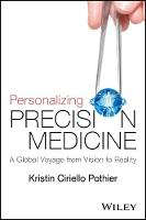 Personalizing Precision Medicine A Global Voyage from Vision to Reality by Kristin Ciriello Pothier