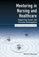 Mentoring in Nursing and Healthcare Supporting Career and Personal Development by Helen M. Woolnough, Sandra L. Fielden