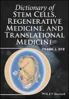 Dictionary of Stem Cells, Regenerative Medicine, and Translational Medicine by Frank J. Dye