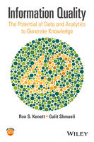 Information Quality The Potential of Data and Analytics to Generate Knowledge by Ron S. Kenett, Galit Shmueli