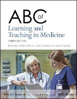 ABC of Learning and Teaching in Medicine by Peter (National University of Ireland, Galway) Cantillon, Diana (Addenbrookes Hospital Cambridge) Wood, Sarah Yardley