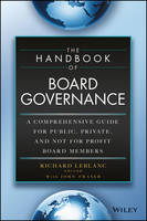 The Handbook of Board Governance A Comprehensive Guide for Public, Private and Not for Profit Board Members by John Fraser