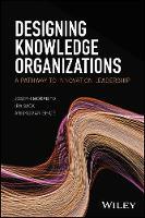 Designing Knowledge Organizations A Pathway to Innovation Leadership by Joseph Morabito, Ira Sack, Anilkumar Bhate