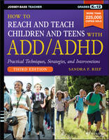 How to Reach and Teach Children and Teens with Add/ADHD, 3rd Edition by Sandra F. Rief