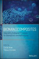 Bionanocomposites Integrating Biological Processes for Bio-inspired Nanotechnologies by Carole Aime