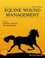 Equine Wound Management by Christine L. Theoret, Jim Schumacher