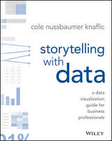 Storytelling with Data A Data Visualization Guide for Business Professionals by Cole Nussbaumer Knaflic