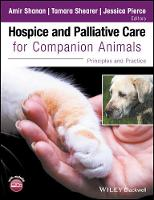 Hospice and Palliative Care for Companion Animals Principles and Practice by Tamara Shearer