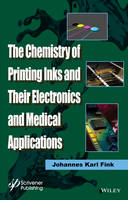 The Chemistry of Printing Inks and Their Electronics and Medical Applications by Johannes Karl Fink