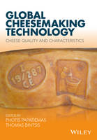 Global Cheesemaking Technology Cheese Quality and Characteristics by Photis Papademas
