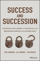 Success and Succession Unlocking Value, Power, and Potential in the Professional Services and Advisory Space by Eric, CFP Hehman, Jay W., CFA Hummel, Tim Kochis