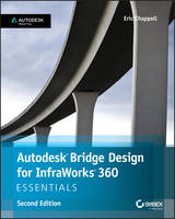 Autodesk Bridge Design for Infraworks 360 Essentials Autodesk Official Press by Eric Chappell