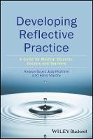 Developing Reflective Practice A Guide for Medical Students, Doctors and Teachers by Andy Grant, Judy McKimm, Fiona Murphy