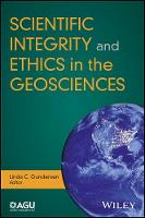 Scientific Integrity and Ethics With Application to the Geosciences by Linda C. S. Gundersen