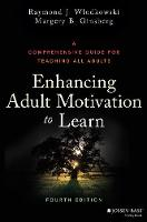 Enhancing Adult Motivation to Learn A Comprehensive Guide for Teaching All Adults by Raymond J. Wlodkowski, Margery B. Ginsberg