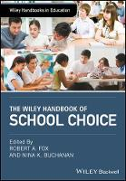 The Wiley Handbook of School Choice An International Sourcebook for Practitioners, Researchers, Policy-Makers and Journalists by Robert A. Fox