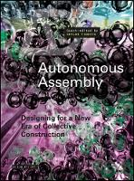 Autonomous Assembly Designing for a New Era of Collective Construction by Skylar Tibbits