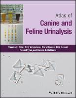 Atlas of Canine and Feline Urinalysis by Theresa E. Rizzi, Amy C. Valenciano, Mary Bowles, Rick Cowell