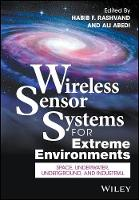 Wireless Sensor Systems for Extreme Environments Space, Underwater, Underground, and Industrial by Habib F. Rashvand
